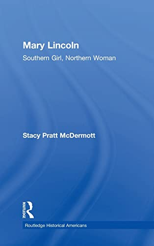 9781138786806: Mary Lincoln: Southern Girl, Northern Woman (Routledge Historical Americans)
