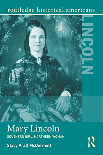9781138786813: Mary Lincoln: Southern Girl, Northern Woman (Routledge Historical Americans)