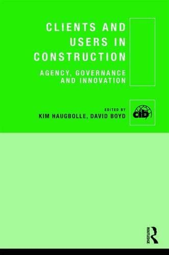 9781138786868: Clients and Users in Construction: Agency, Governance and Innovation (Cib)