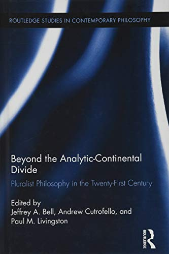 9781138787360: Beyond the Analytic-Continental Divide: Pluralist Philosophy in the Twenty-First Century