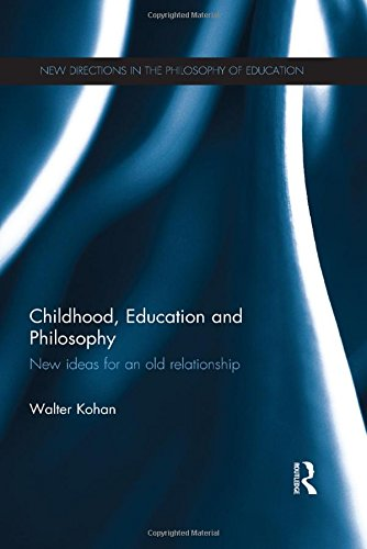 Childhood, Education and Philosophy: New ideas for an old relationship (New Directions in the ...