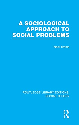 Routledge Library Editions: Social Theory: A Sociological Approach to Social Problems (RLE Social ...