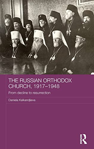 9781138788480: The Russian Orthodox Church, 1917-1948: From Decline to Resurrection (Routledge Religion, Society and Government in Eastern Europe and the Former Soviet States)