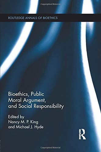 9781138788664: Bioethics, Public Moral Argument, and Social Responsibility (Routledge Annals of Bioethics)