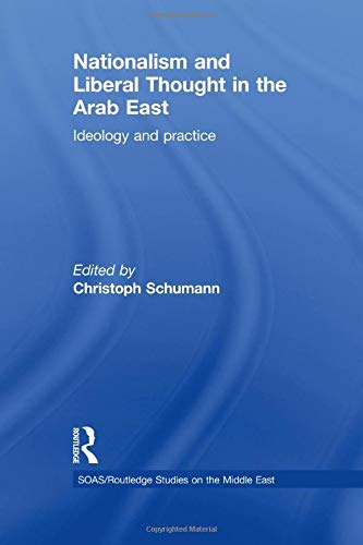 9781138788756: Nationalism and Liberal Thought in the Arab East: Ideology and Practice (SOAS/Routledge Studies on the Middle East)