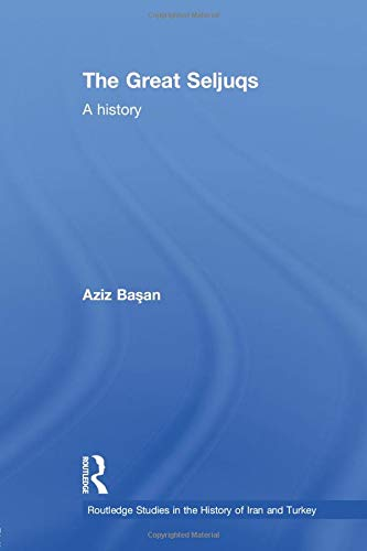 9781138788763: The Great Seljuqs: A History (Routledge Studies in the History of Iran and Turkey)
