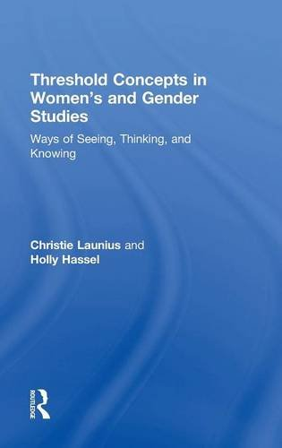 Threshold Concepts in Women s and Gender: Christie Launius, Holly
