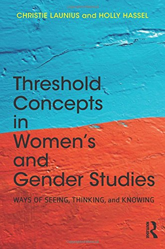 Threshold Concepts in Women's and Gender Studies: Hassel, Holly, Launius,