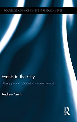 9781138788855: Events in the City: Using public spaces as event venues (Routledge Advances in Event Research Series)