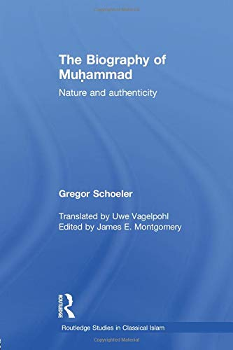 9781138788862: The Biography of Muhammad: Nature and Authenticity (Routledge Studies in Classical Islam)