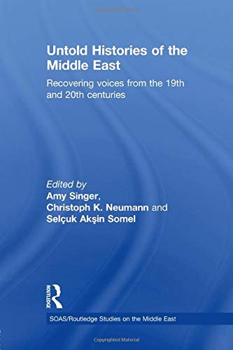 9781138788893: Untold Histories of the Middle East: Recovering Voices from the 19th and 20th Centuries (SOAS/Routledge Studies on the Middle East)