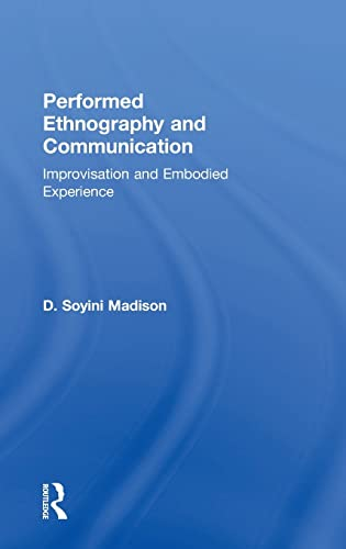 9781138789012: Performed Ethnography and Communication: Improvisation and Embodied Experience