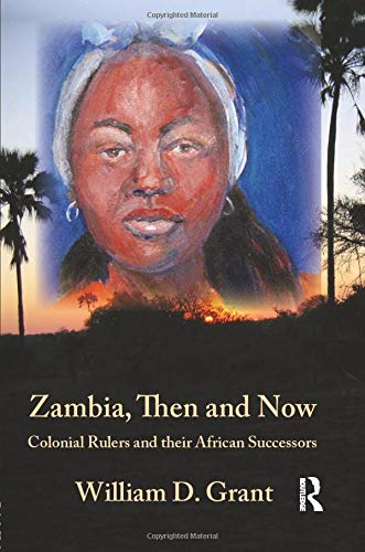 9781138789456: Zambia Then And Now: Colonial Rulers and their African Successors