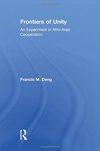 Frontiers Of Unity: An Experiment in Afro-Arab Cooperation: Deng, Francis