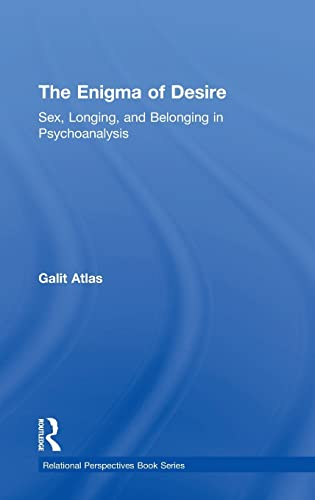 9781138789593: The Enigma of Desire: Sex, Longing, and Belonging in Psychoanalysis (Relational Perspectives Book Series)