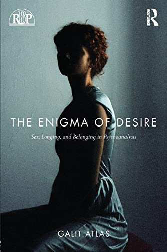 9781138789609: The Enigma of Desire: Sex, Longing, and Belonging in Psychoanalysis (Relational Perspectives Book Series)