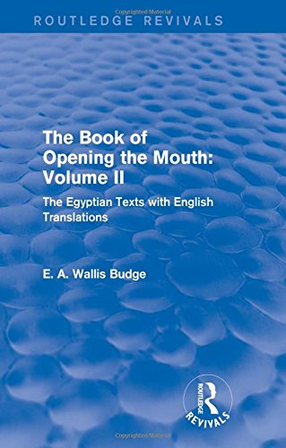 The Book of the Opening of the Mouth: Vol. II: The Egyptian Texts with English Translations (...