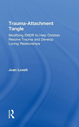 9781138789944: Trauma-Attachment Tangle: Modifying EMDR to Help Children Resolve Trauma and Develop Loving Relationships
