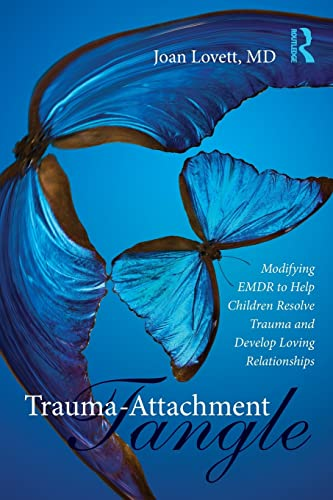 9781138789968: Trauma-Attachment Tangle: Modifying EMDR to Help Children Resolve Trauma and Develop Loving Relationships