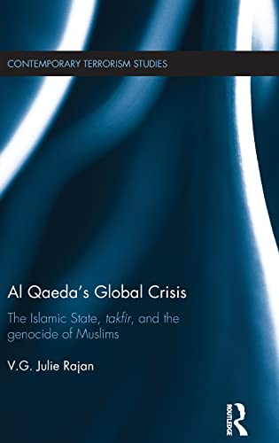 9781138789975: Al Qaeda's Global Crisis: The Islamic State, Takfir and the Genocide of Muslims (Contemporary Terrorism Studies)