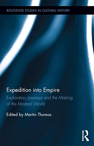 9781138790681: Expedition into Empire: Exploratory Journeys and the Making of the Modern World (Routledge Studies in Cultural History)