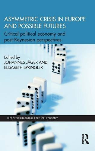 9781138790766: Asymmetric Crisis in Europe and Possible Futures: Critical Political Economy and Post-Keynesian Perspectives (RIPE Series in Global Political Economy)