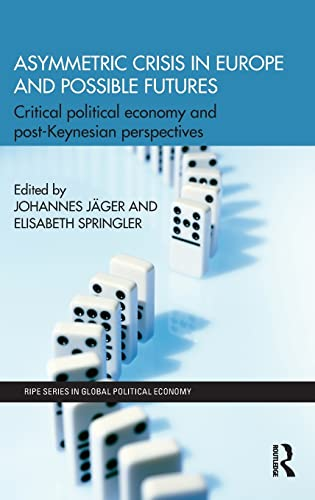 9781138790766: Asymmetric Crisis in Europe and Possible Futures: Critical Political Economy and Post-Keynesian Perspectives