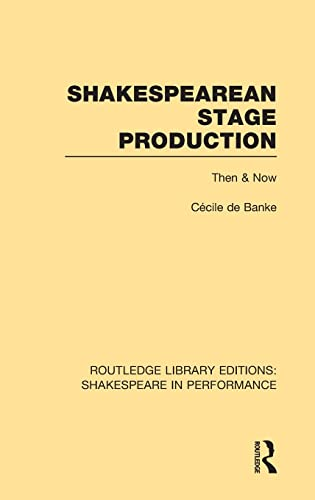 Shakespearean Stage Production: Then and Now (Routledge Library Editions: Shakespeare in ...