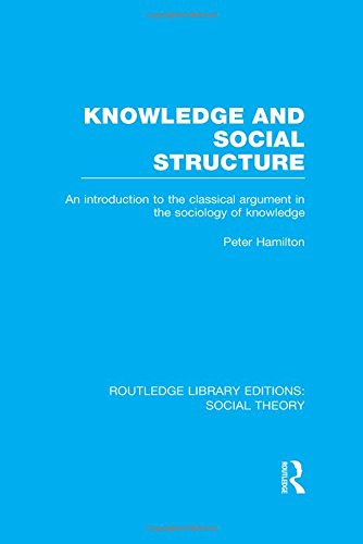 9781138790957: Knowledge and Social Structure (RLE Social Theory): An Introduction to the Classical Argument in the Sociology of Knowledge (Routledge Library Editions: Social Theory) (Volume 36)