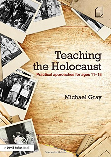 Teaching the Holocaust; Practical approaches for ages 11 18: GRAY, MICHAEL
