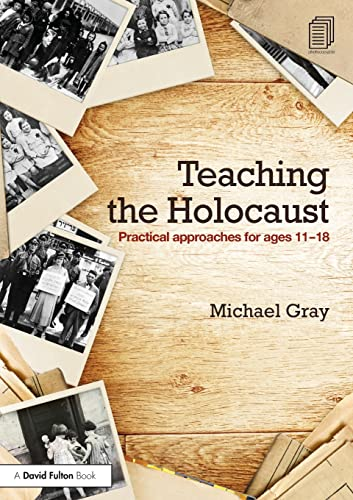 Teaching the Holocaust: Practical approaches for ages 11-18: Gray, Michael