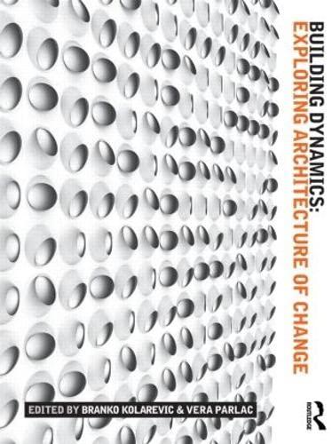 Building Dynamics: Exploring Architecture of Change: Branko Kolarevic and Vera Parlac