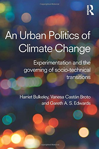 An Urban Politics of Climate Change: Experimentation and the Governing of Socio-Technical ...