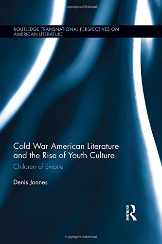 Cold War American Literature and the Rise of Youth Culture: Children of Empire (Routledge ...