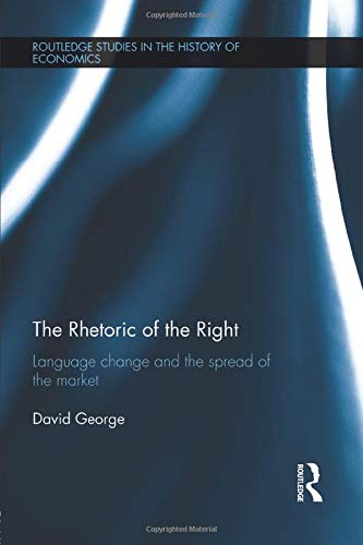 9781138791497: The Rhetoric of the Right: Language Change and the Spread of the Market (Routledge Studies in the History of Economics)
