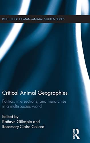 Critical Animal Geographies: Politics, Intersections and Hierarchies in a Multispecies World (...