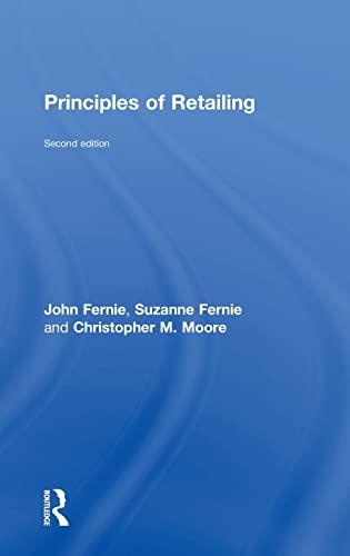 Principles of Retailing: Fernie, John; Fernie, Suzanne; Moore, Christopher