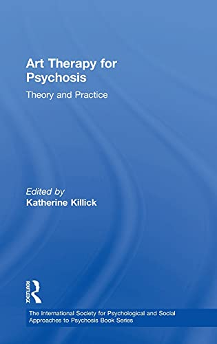 9781138792098: Art Therapy for Psychosis: Theory and Practice (The International Society for Psychological and Social Approaches to Psychosis Book Series)