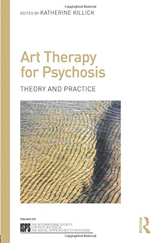 9781138792104: Art Therapy for Psychosis: Theory and Practice (The International Society for Psychological and Social Approaches to Psychosis Book Series)
