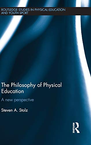9781138792289: The Philosophy of Physical Education: A New Perspective (Routledge Studies in Physical Education and Youth Sport)