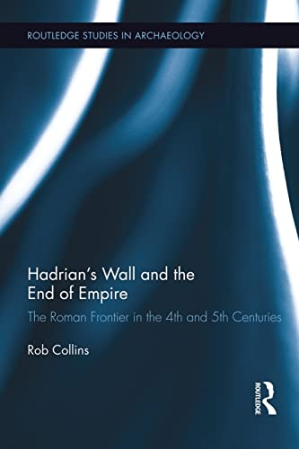 Hadrian's Wall and the End of Empire: The Roman Frontier in the 4th and 5th Centuries (...