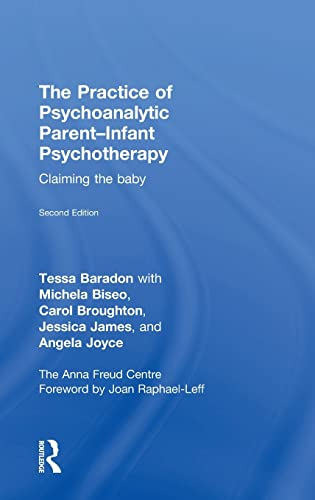 9781138792777: The Practice of Psychoanalytic Parent-Infant Psychotherapy: Claiming the Baby
