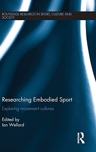 9781138793446: Researching Embodied Sport: Exploring movement cultures (Routledge Research in Sport, Culture and Society)