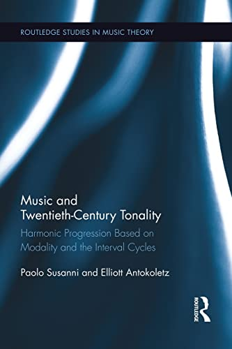 9781138793507: Music and Twentieth-Century Tonality: Harmonic Progression Based on Modality and the Interval Cycles (Routledge Studies in Music Theory)