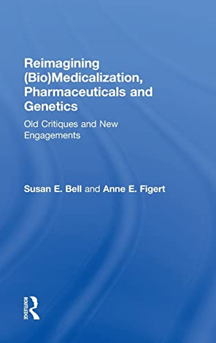 9781138793705: Reimagining (Bio)Medicalization, Pharmaceuticals and Genetics: Old Critiques and New Engagements