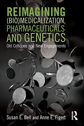 9781138793712: Reimagining (Bio)Medicalization, Pharmaceuticals and Genetics: Old Critiques and New Engagements