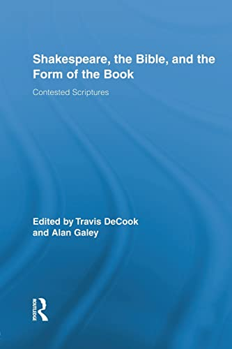 Shakespeare, the Bible, and the Form of the Book: Contested Scriptures (Routledge Studies in ...