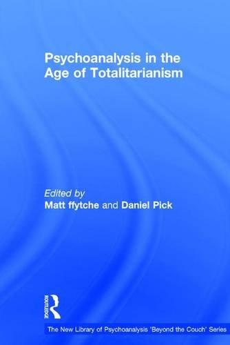 Psychoanalysis in the Age of Totalitarianism: Ffytche, Matt