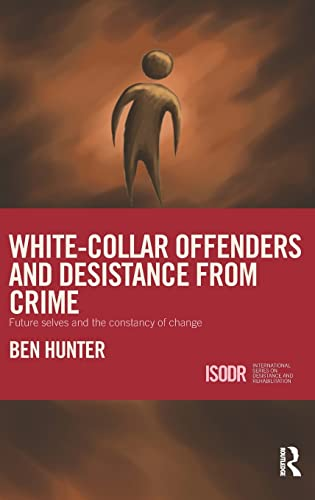 9781138794092: White-Collar Offenders and Desistance from Crime: Future selves and the constancy of change (International Series on Desistance and Rehabilitation)