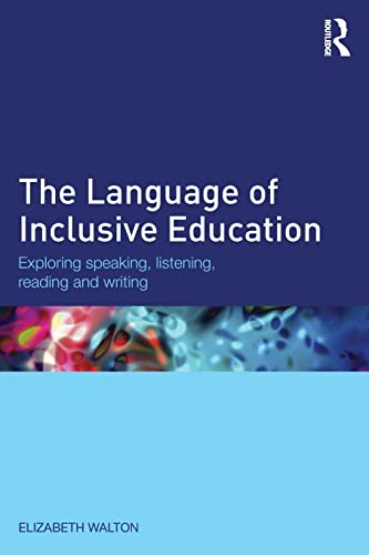 The Language of Inclusive Education : Exploring speaking, listening, reading and writing: Elizabeth...